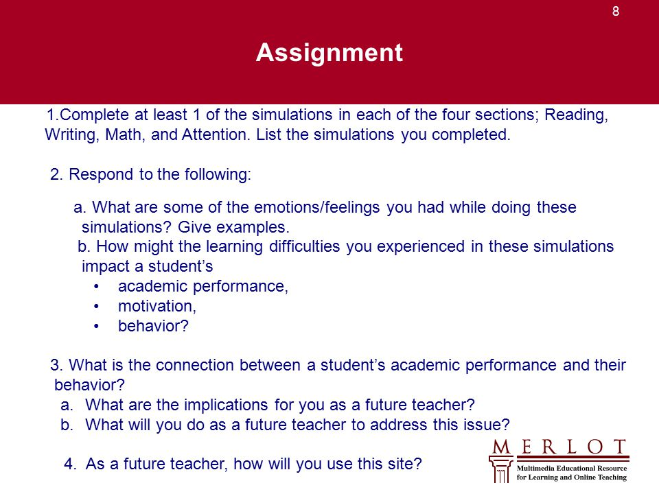 8 Assignment 1.Complete at least 1 of the simulations in each of the four sections; Reading, Writing, Math, and Attention. List the simulations you co