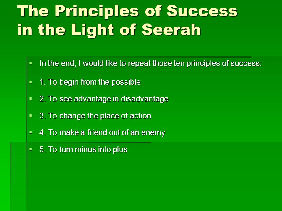 The Principles of Success in the Light of Seerah  In the end, I would like to repeat those ten principles of success:  1.