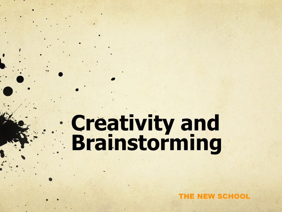 THE NEW SCHOOL Creativity and Brainstorming