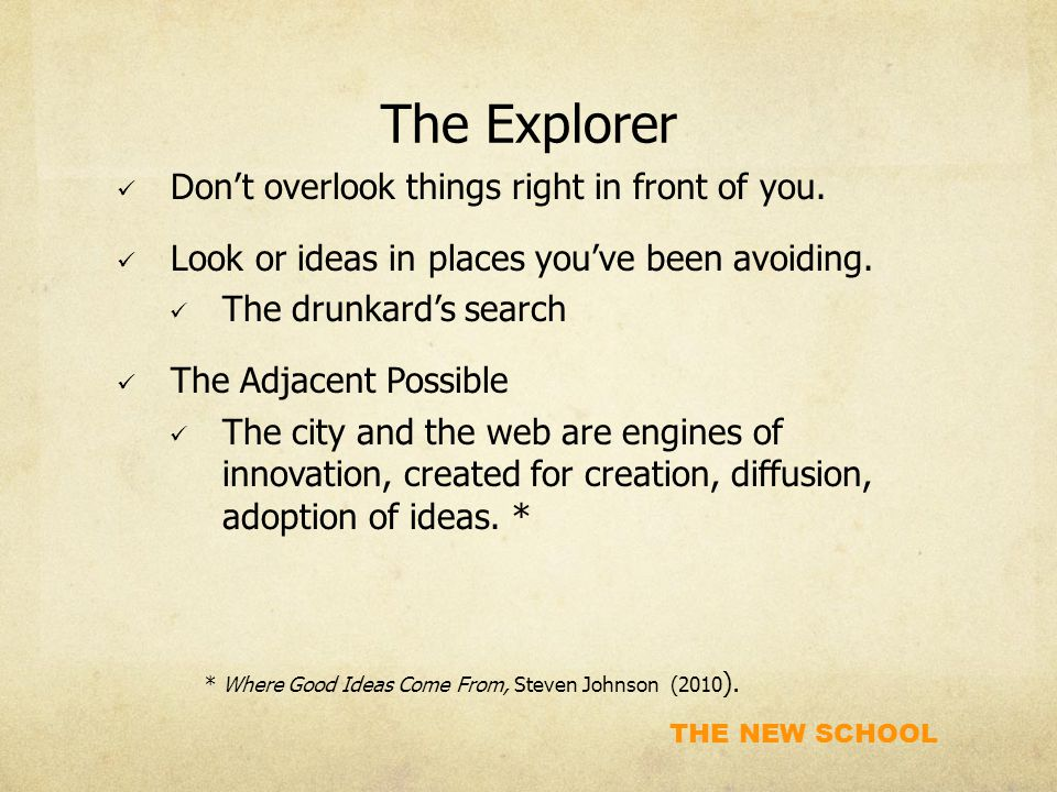 THE NEW SCHOOL The Explorer Don't overlook things right in front of you.