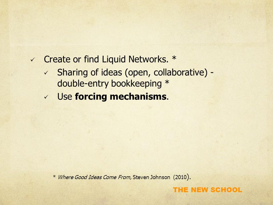 THE NEW SCHOOL Create or find Liquid Networks. * Sharing of ideas (open, collaborative) - double-entry bookkeeping * Use forcing mechanisms. * Where G