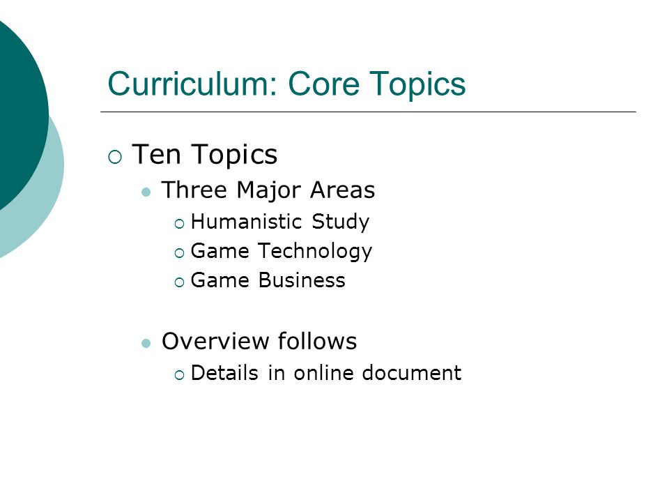  Ten Topics Three Major Areas  Humanistic Study  Game Technology  Game Business Overview follows  Details in online document