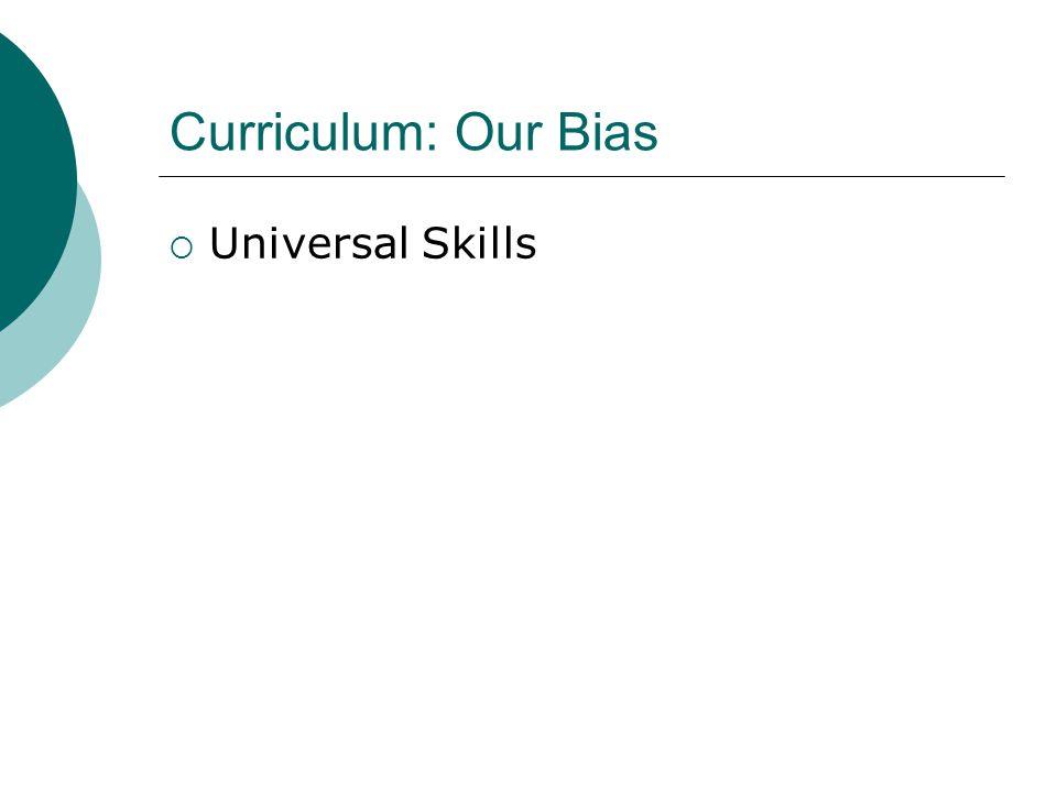 Curriculum: Our Bias  Universal Skills