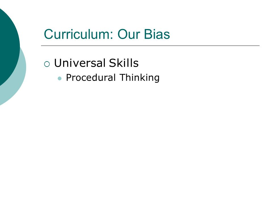 Curriculum: Our Bias  Universal Skills Procedural Thinking