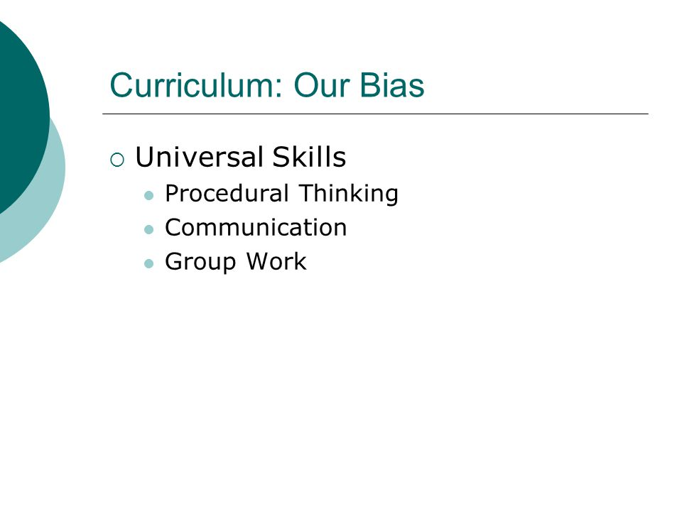 Curriculum: Our Bias  Universal Skills Procedural Thinking Communication Group Work