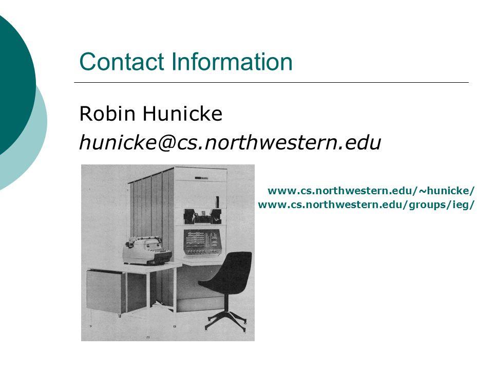 Contact Information Robin Hunicke hunicke@cs.northwestern.edu www.cs.northwestern.edu/~hunicke/ www.cs.northwestern.edu/groups/ieg/
