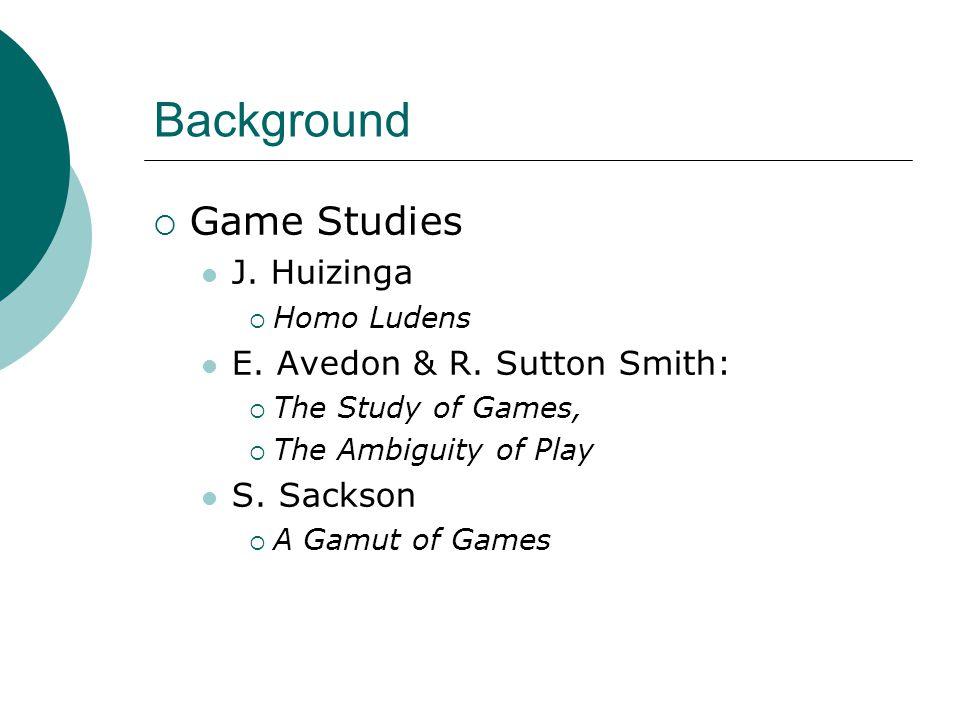 Background  Game Studies J. Huizinga  Homo Ludens E.
