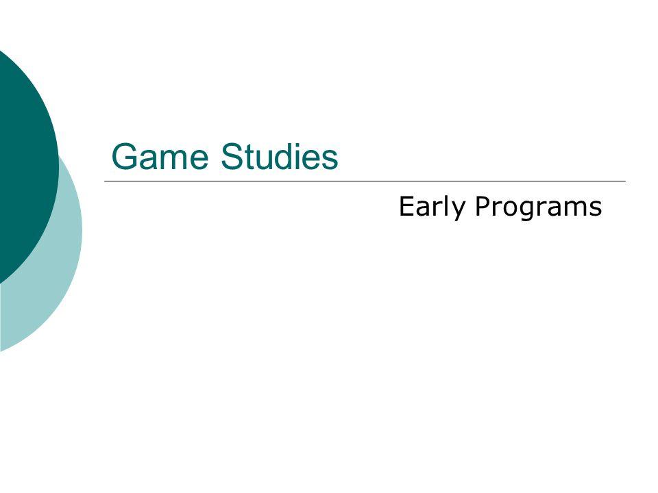 Game Studies Early Programs