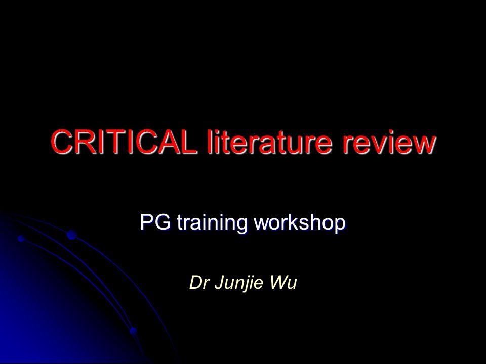 CRITICAL literature review PG training workshop Dr Junjie Wu