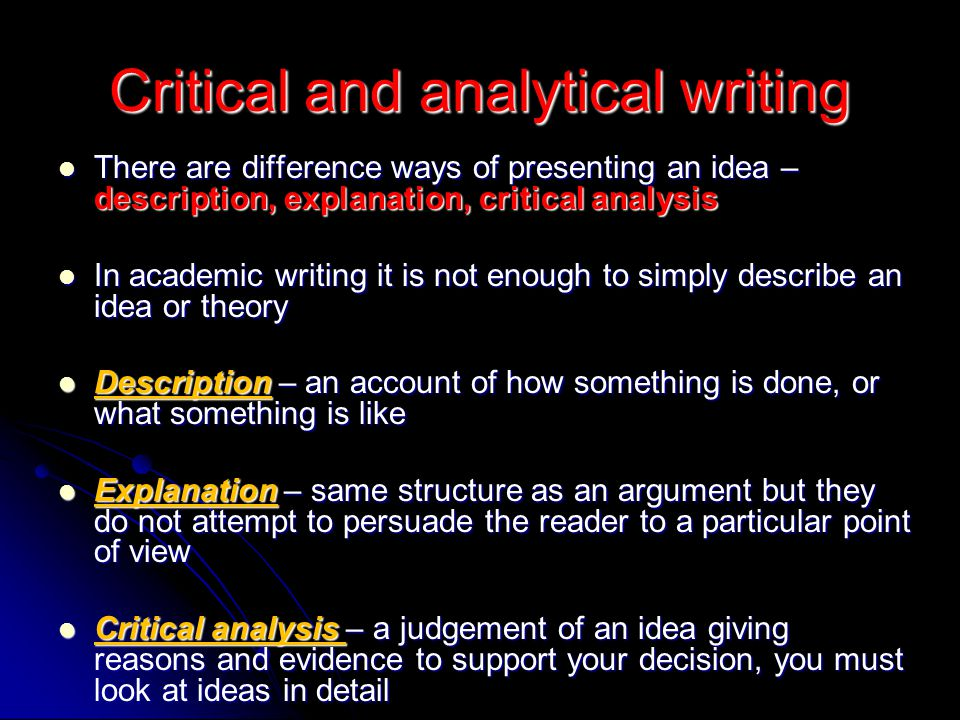 Critical and analytical writing There are difference ways of presenting an idea – description, explanation, critical analysis There are difference way