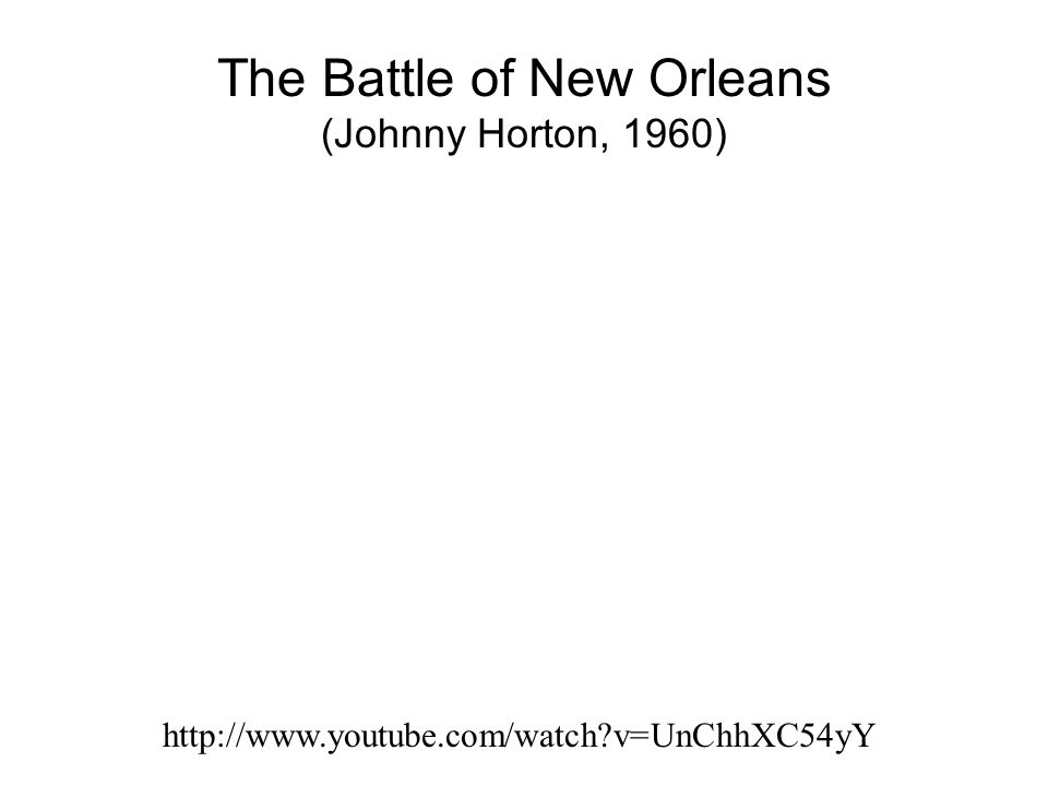 The Battle of New Orleans (Johnny Horton, 1960) http://www.youtube.com/watch?v=UnChhXC54yY