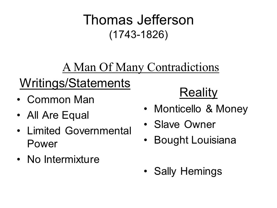 Thomas Jefferson (1743-1826) Writings/Statements Common Man All Are Equal Limited Governmental Power No Intermixture Reality Monticello & Money Slave Owner Bought Louisiana Sally Hemings A Man Of Many Contradictions