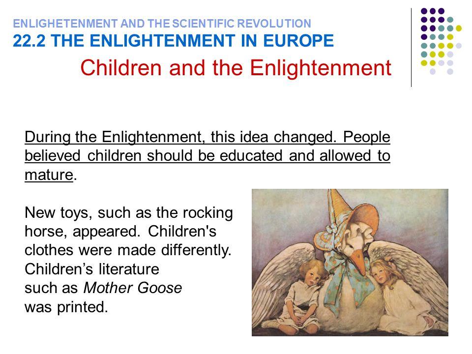 ENLIGHETENMENT AND THE SCIENTIFIC REVOLUTION 22.2 THE ENLIGHTENMENT IN EUROPE Children and the Enlightenment During the Enlightenment, this idea changed.