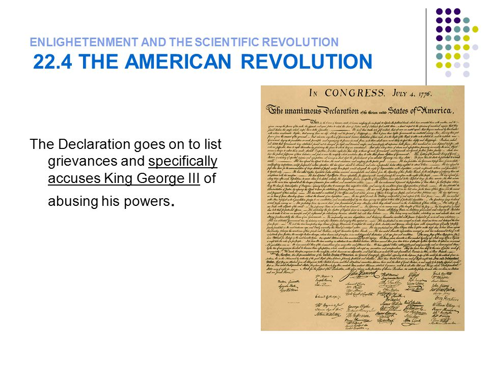 ENLIGHETENMENT AND THE SCIENTIFIC REVOLUTION 22.4 THE AMERICAN REVOLUTION The Declaration goes on to list grievances and specifically accuses King Geo