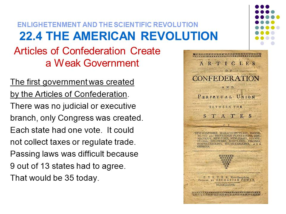 ENLIGHETENMENT AND THE SCIENTIFIC REVOLUTION 22.4 THE AMERICAN REVOLUTION Articles of Confederation Create a Weak Government The first government was