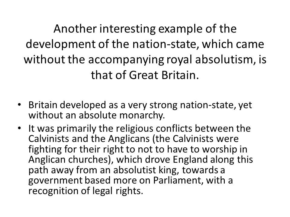 Another interesting example of the development of the nation-state, which came without the accompanying royal absolutism, is that of Great Britain.