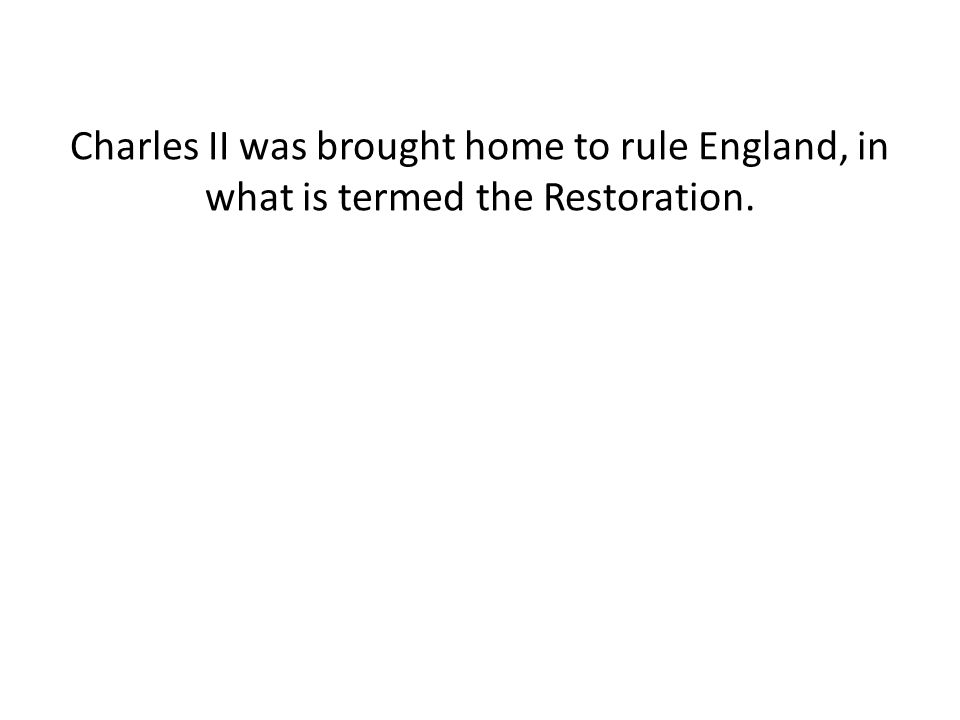 Charles II was brought home to rule England, in what is termed the Restoration.