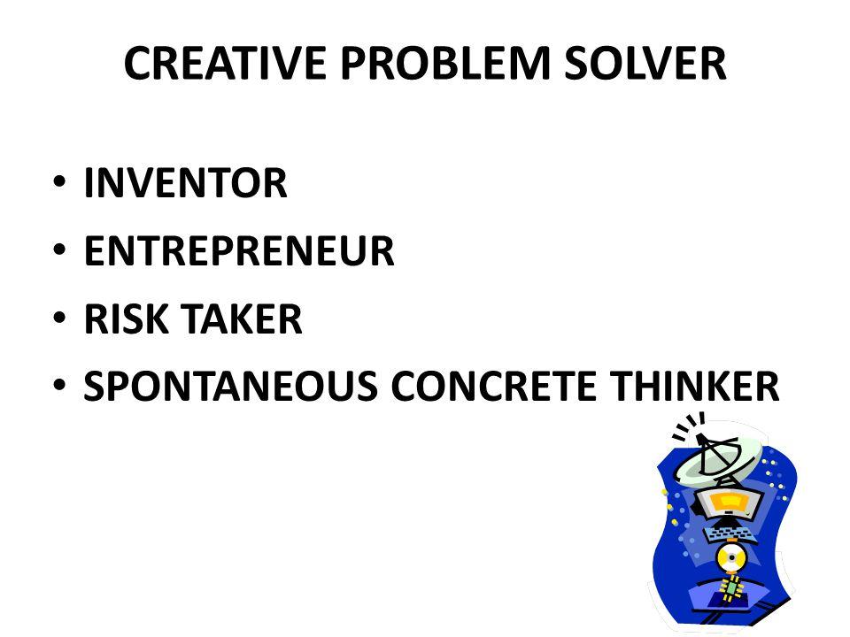 CREATIVE PROBLEM SOLVER INVENTOR ENTREPRENEUR RISK TAKER SPONTANEOUS CONCRETE THINKER