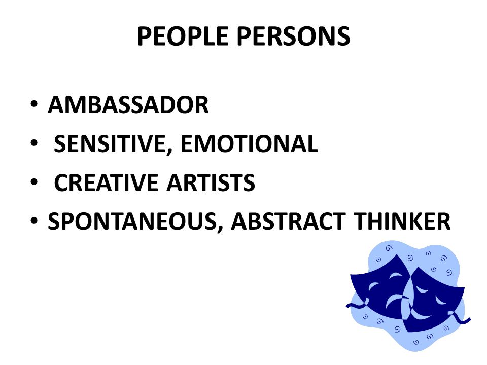 PEOPLE PERSONS AMBASSADOR SENSITIVE, EMOTIONAL CREATIVE ARTISTS SPONTANEOUS, ABSTRACT THINKER