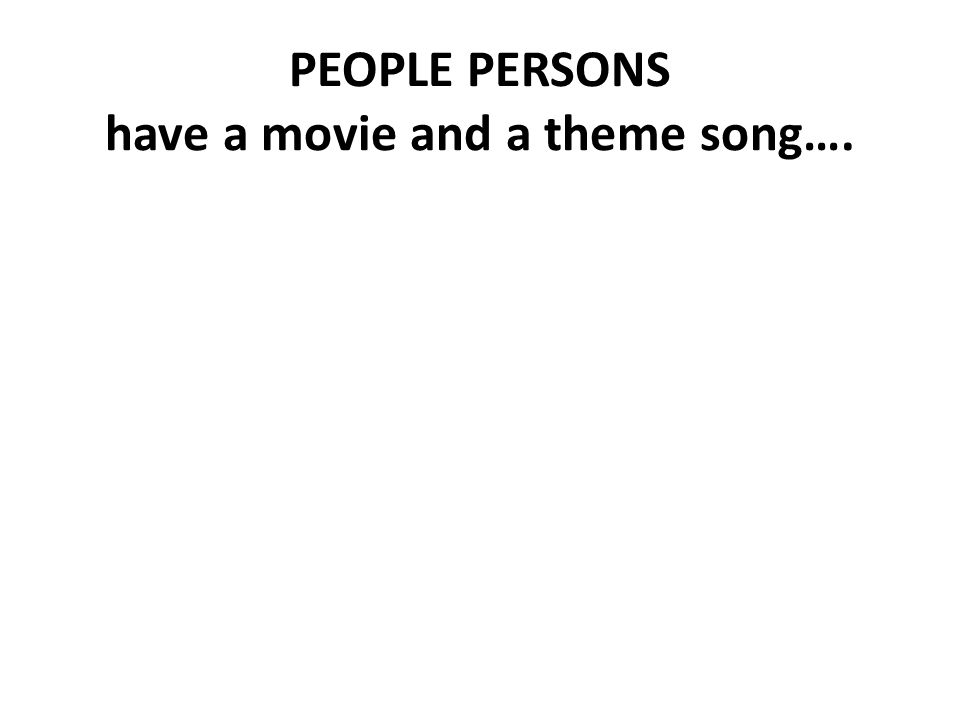 PEOPLE PERSONS have a movie and a theme song….
