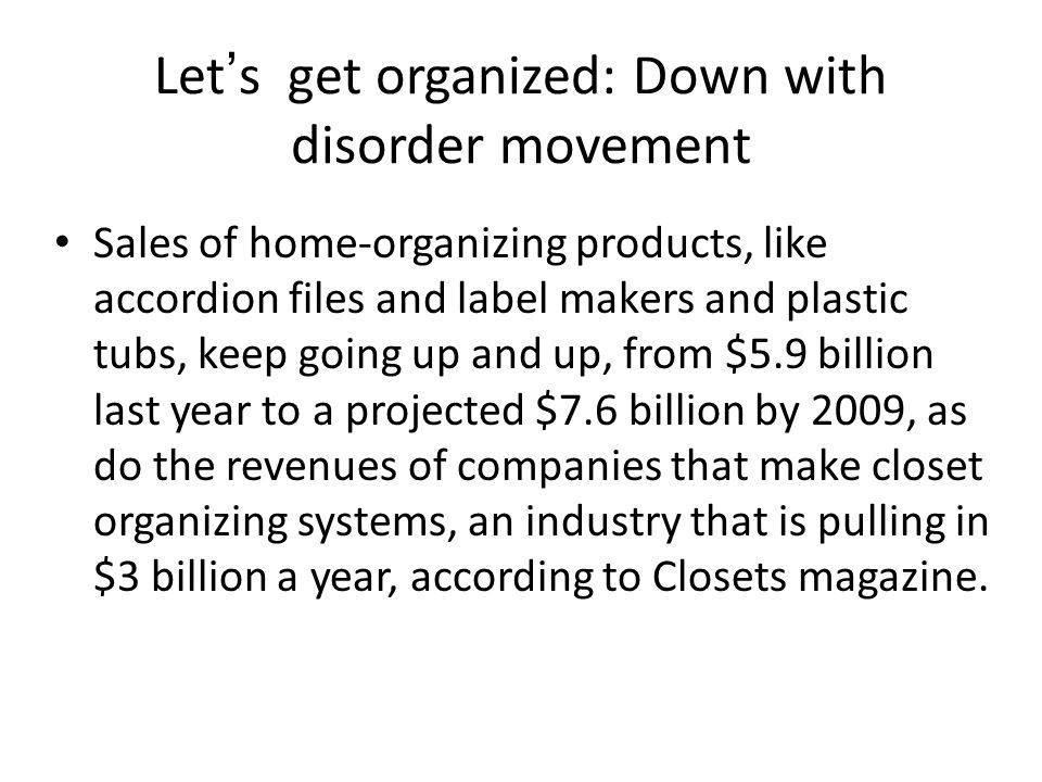 Let's get organized: Down with disorder movement Sales of home-organizing products, like accordion files and label makers and plastic tubs, keep going