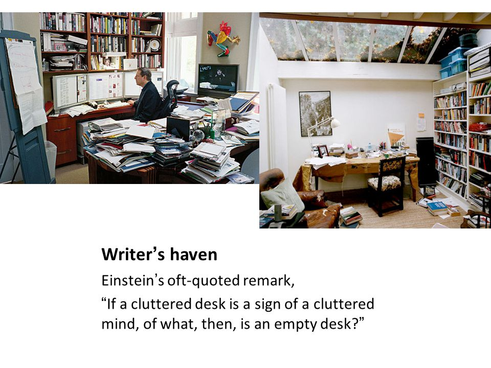 "Writer's haven Einstein's oft-quoted remark, ""If a cluttered desk is a sign of a cluttered mind, of what, then, is an empty desk?"""