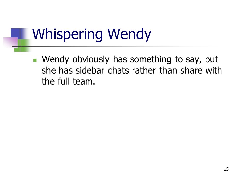 15 Whispering Wendy Wendy obviously has something to say, but she has sidebar chats rather than share with the full team.