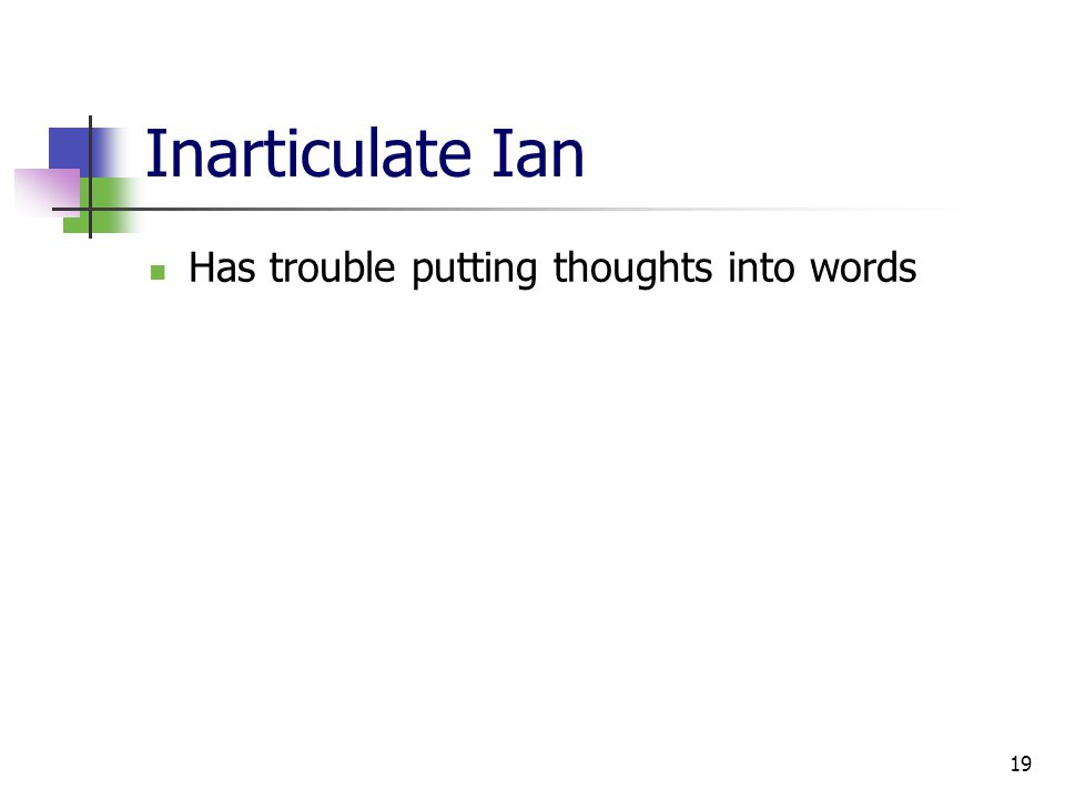 19 Inarticulate Ian Has trouble putting thoughts into words