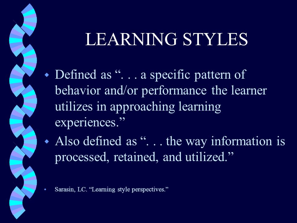 Learning… w Characteristics Interaction with the learning environment w Behaviors How students learn and want to be evaluated w Methods Indication of students' learning style