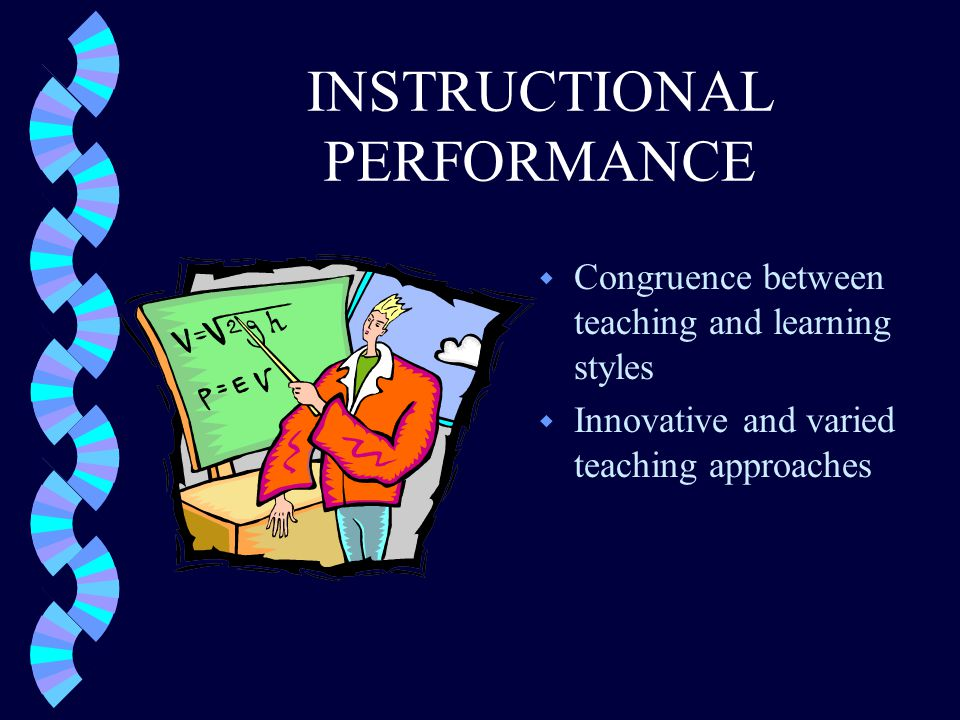 INSTRUCTIONAL PERFORMANCE w Congruence between teaching and learning styles w Innovative and varied teaching approaches