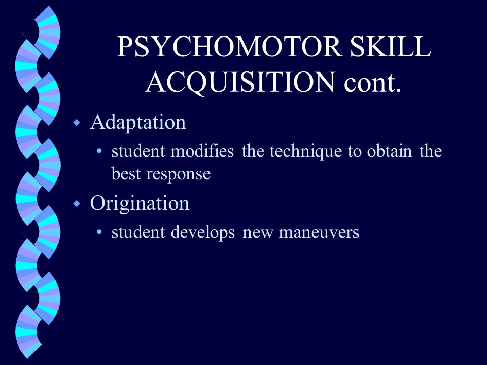PSYCHOMOTOR SKILL ACQUISITION cont.