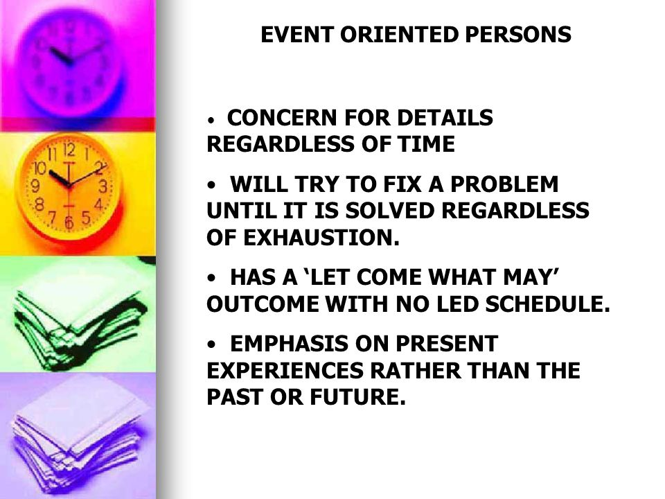 EVENT ORIENTED PERSONS CONCERN FOR DETAILS REGARDLESS OF TIME WILL TRY TO FIX A PROBLEM UNTIL IT IS SOLVED REGARDLESS OF EXHAUSTION.
