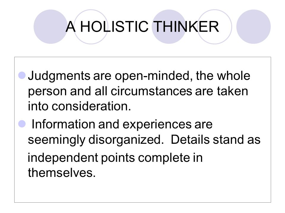 Judgments are open-minded, the whole person and all circumstances are taken into consideration.
