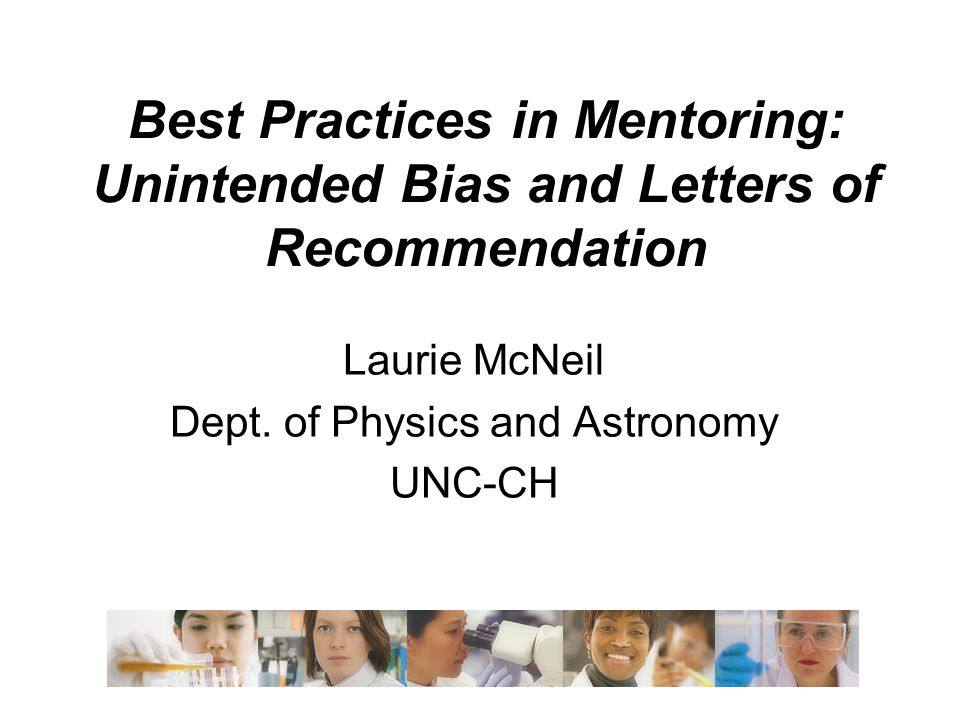 Best Practices in Mentoring: Unintended Bias and Letters of Recommendation Laurie McNeil Dept. of Physics and Astronomy UNC-CH