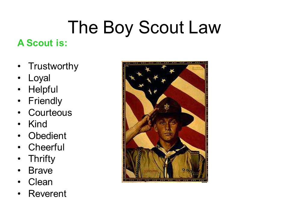 The Boy Scout Law A Scout is: Trustworthy Loyal Helpful Friendly Courteous Kind Obedient Cheerful Thrifty Brave Clean Reverent