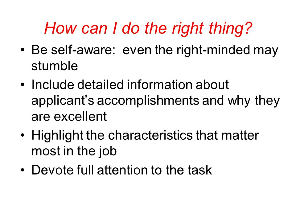 How can I do the right thing? Be self-aware: even the right-minded may stumble Include detailed information about applicant's accomplishments and why