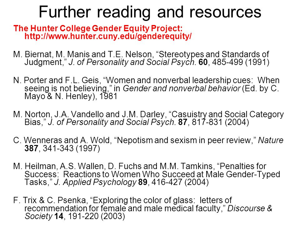 Further reading and resources The Hunter College Gender Equity Project: http://www.hunter.cuny.edu/genderequity/ M. Biernat, M. Manis and T.E. Nelson,