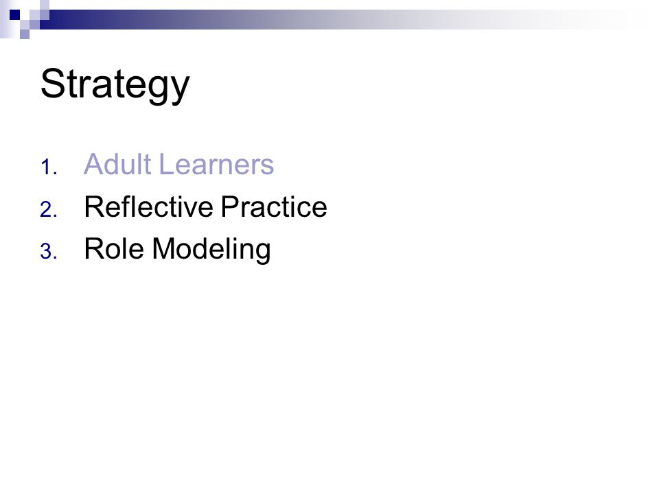 Strategy 1. Adult Learners 2. Reflective Practice 3. Role Modeling