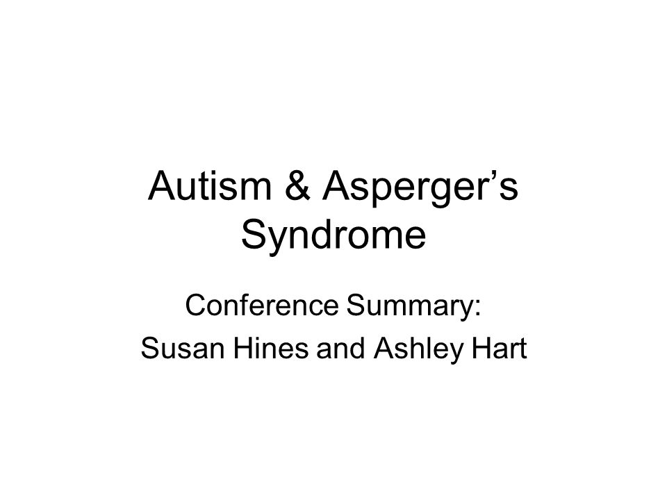 Autism & Asperger's Syndrome Conference Summary: Susan Hines and Ashley Hart