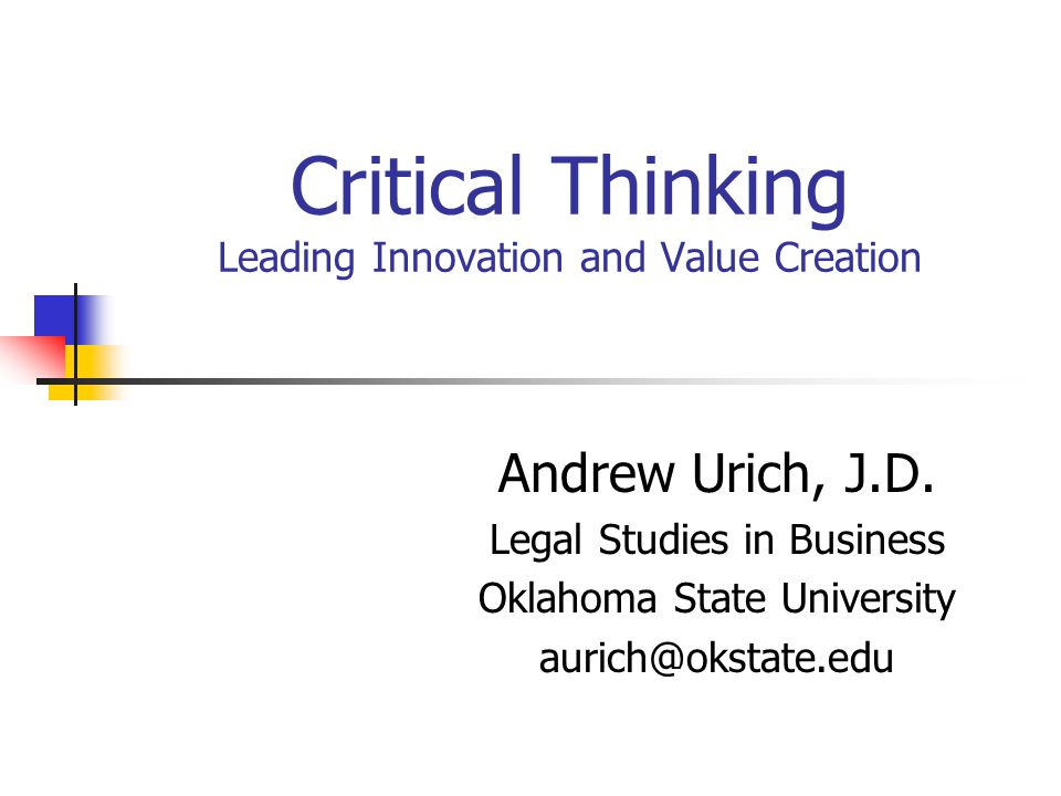 Critical Thinking Leading Innovation and Value Creation Andrew Urich, J.D.
