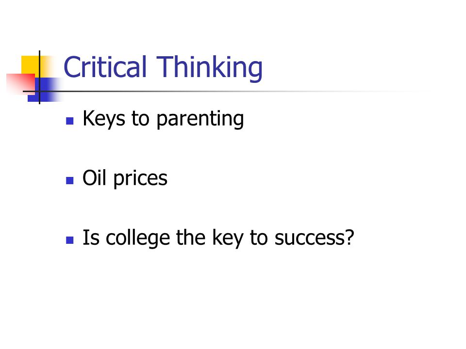 Critical Thinking Keys to parenting Oil prices Is college the key to success?