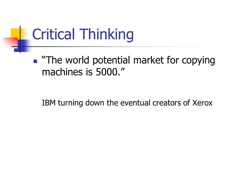 Critical Thinking The world potential market for copying machines is 5000. IBM turning down the eventual creators of Xerox