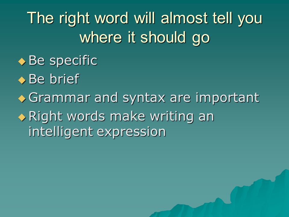 Vocabulary is usually the least of a writers problems  An ample vocabulary is an asset in conveying meaning  Too much vocabulary used can confuse the message in writing  Usage of common and exact words helps simplify writing  Prefer the active voice to the passive