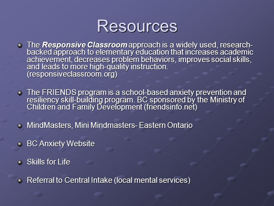Resources The Responsive Classroom approach is a widely used, research- backed approach to elementary education that increases academic achievement, decreases problem behaviors, improves social skills, and leads to more high-quality instruction.