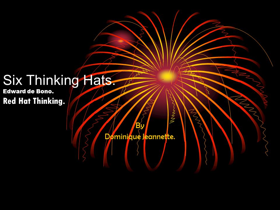 Six Thinking Hats. Edward de Bono. Red Hat Thinking. By Dominique Jeannette.