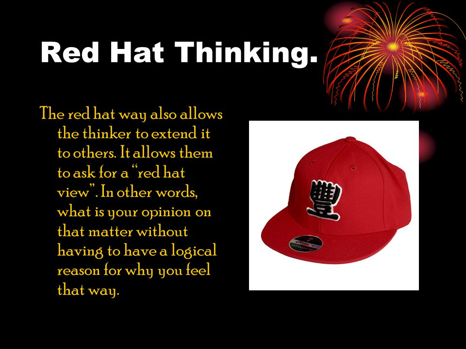 Red Hat Thinking. The red hat way also allows the thinker to extend it to others.