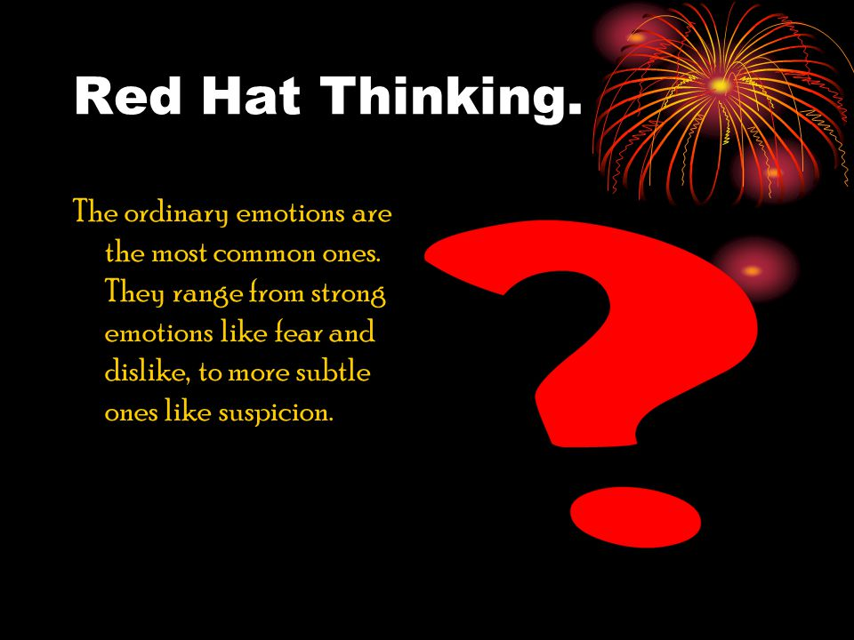 Red Hat Thinking. The ordinary emotions are the most common ones.