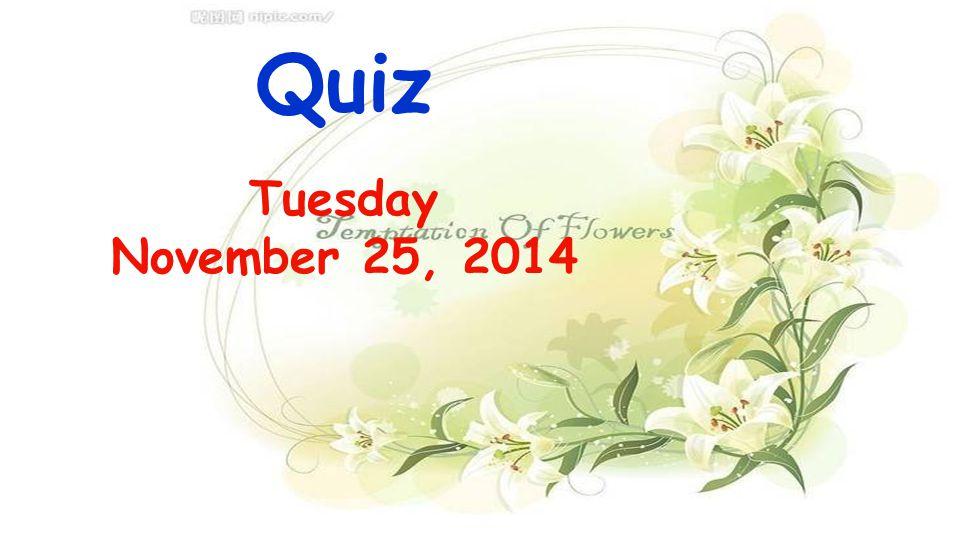 Quiz Tuesday November 25, 2014