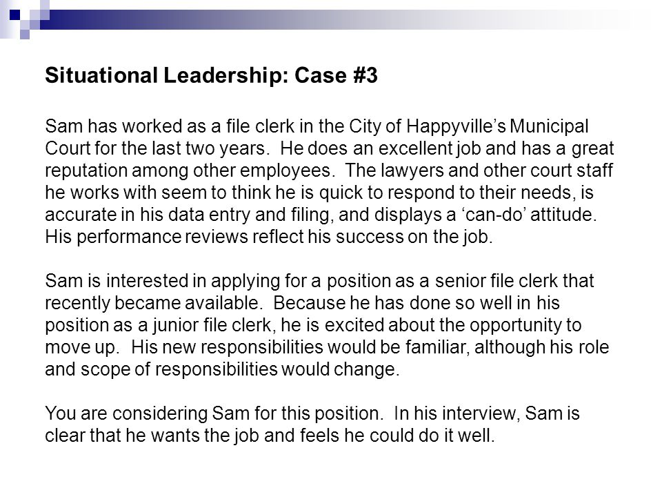 Situational Leadership: Case #3 Sam has worked as a file clerk in the City of Happyville's Municipal Court for the last two years. He does an excellen
