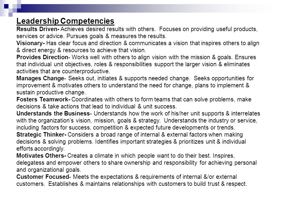 Leadership Competencies Results Driven- Achieves desired results with others. Focuses on providing useful products, services or advice. Pursues goals